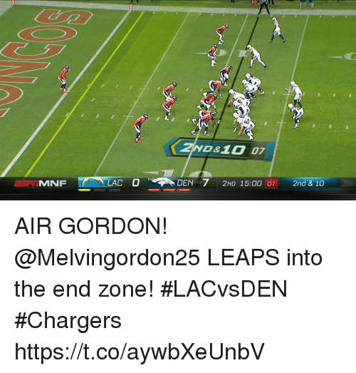 Memes, Chargers, and 🤖: 7  0&10 07  MFLACDEN  210 15:00 07  DEN 72ND 15:00  2nd & 10 AIR GORDON!  @Melvingordon25 LEAPS into the end zone! #LACvsDEN #Chargers https://t.co/aywbXeUnbV