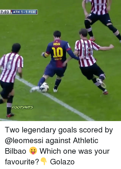 golazo: 7:03  ATH 1-1 FCB  MESSI  10  FOOTYHS  yirs Two legendary goals scored by @leomessi against Athletic Bilbao 😛 Which one was your favourite?👇 Golazo