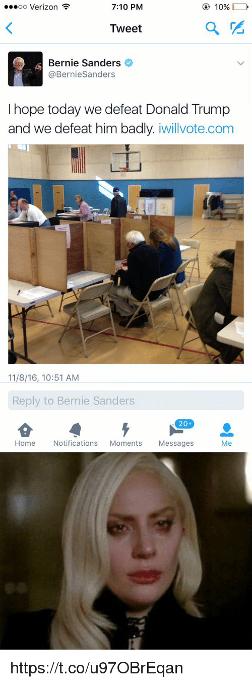 Bad, Bernie Sanders, and Donald Trump: 7:10 PM  10%  OO  Verizon  Tweet  Bernie Sanders  o  @Bernie Sanders  I hope today we defeat Donald Trump  and we defeat him badly  iwillvote.com  11/8/16, 10:51 AM  Reply to Bernie Sanders  20+  Home Notifications  Moments  Messages  Me https://t.co/u97OBrEqan