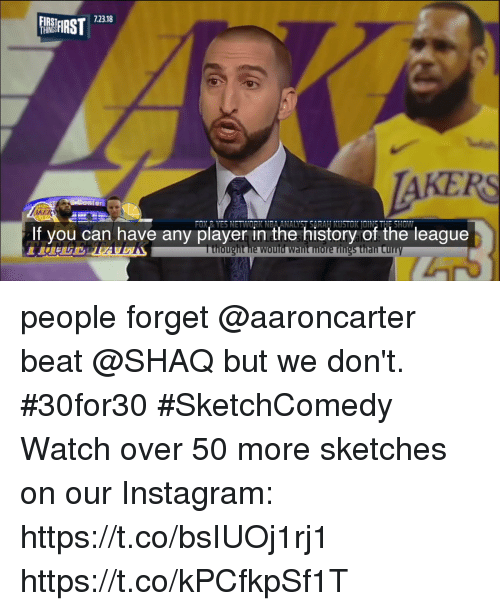 Sizzle: 7.23.18  ,, FIRST  TAKERS  er  AKER  If you can have any player in the history of the league  thought he Would Want more rings than Curry people forget @aaroncarter beat @SHAQ but we don't. #30for30 #SketchComedy  Watch over 50 more sketches on our Instagram: https://t.co/bsIUOj1rj1 https://t.co/kPCfkpSf1T