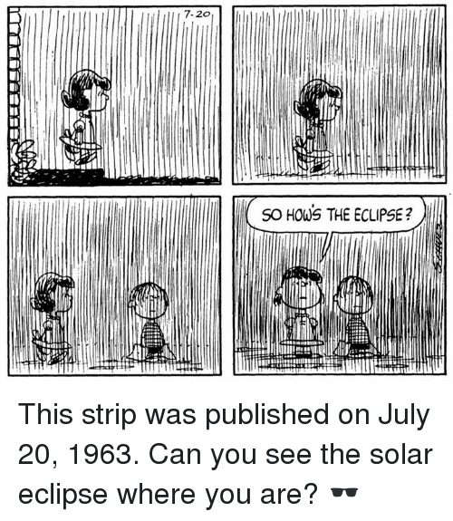 July 20: 7.2o  SO HOWS THE ECLIPSE? This strip was published on July 20, 1963. Can you see the solar eclipse where you are? 🕶️