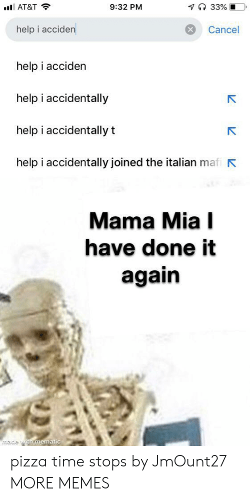 italian: 7 33% O  9:32 PM  AT&T  help i acciden  Cancel  help i acciden  help i accidentally  help i accidentally t  help i accidentally joined the italian mafi  Mama Mia I  have done it  again  ade with mematic pizza time stops by JmOunt27 MORE MEMES