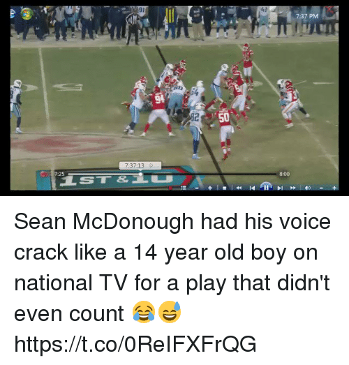 Nfl, Voice, and Old: 7:37 PM  50  7:37:13 D  25  8:00 Sean McDonough had his voice crack like a 14 year old boy on national TV for a play that didn't even count 😂😅  https://t.co/0ReIFXFrQG