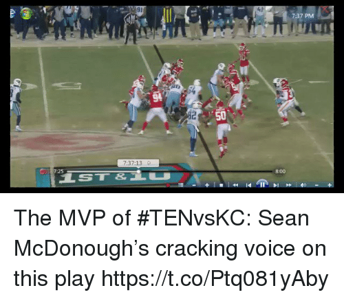 Sports, Voice, and Mvp: 7:37 PM  50  7:37:13 D  25  8:00 The MVP of #TENvsKC: Sean McDonough's cracking voice on this play https://t.co/Ptq081yAby