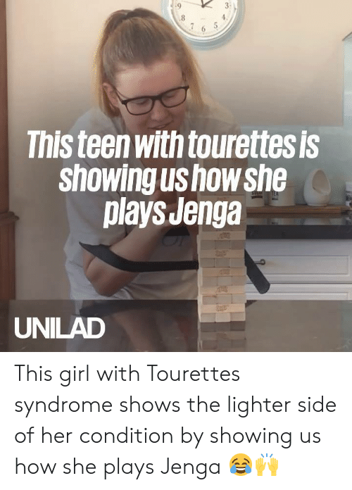 tourettes: 7 6 5  This teen with tourettesis  Showing Us how she  playsJenga  UNILAD This girl with Tourettes syndrome shows the lighter side of her condition by showing us how she plays Jenga 😂🙌