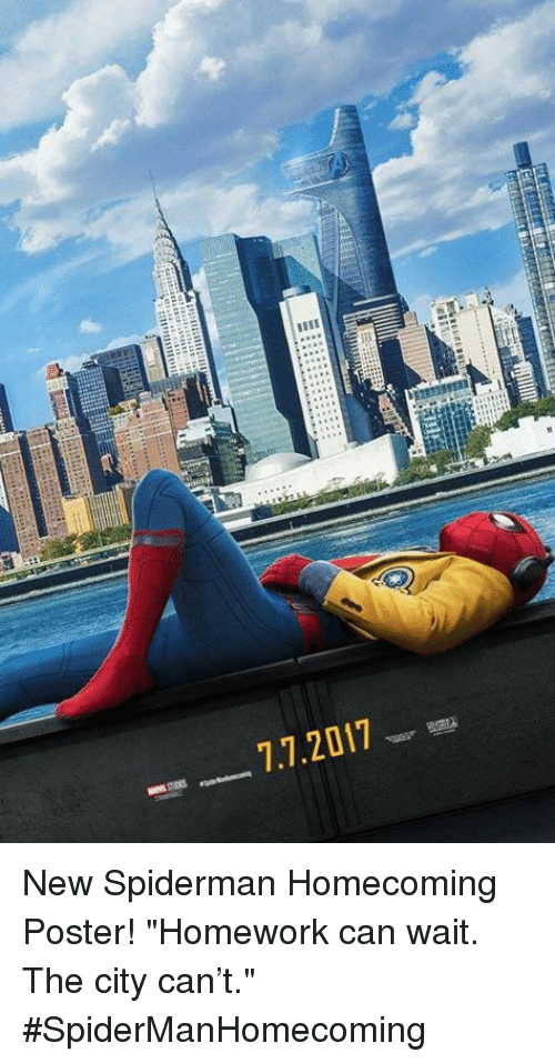 "Memes, 🤖, and Posterity: 7.7.2017 New Spiderman Homecoming Poster!  ""Homework can wait. The city can't."" #SpiderManHomecoming"