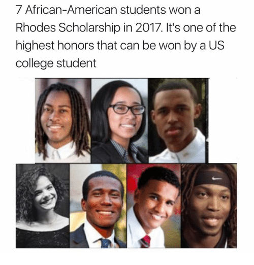 College, Memes, and 🤖: 7 African-American students won a  Rhodes Scholarship in 2017. lt's one of the  highest honors that can be won by a US  college student