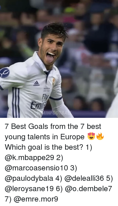 best goals: 7 Best Goals from the 7 best young talents in Europe 😍🔥 Which goal is the best? 1) @k.mbappe29 2) @marcoasensio10 3) @paulodybala 4) @delealli36 5) @leroysane19 6) @o.dembele7 7) @emre.mor9