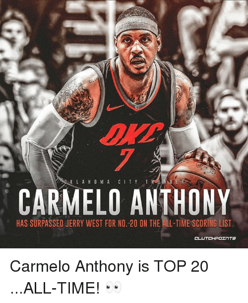 Carmelo Anthony, Time, and The All: 7  CARMELO ANTHONY  HAS SURPASSED JERRY WEST FOR NO. 20 ON THE ALL-TIME SCORING LIST Carmelo Anthony is TOP 20 ...ALL-TIME! 👀