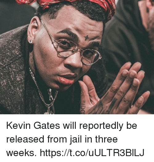 Jail, Kevin Gates, and Three: 7( Kevin Gates will reportedly be released from jail in three weeks. https://t.co/uULTR3BlLJ
