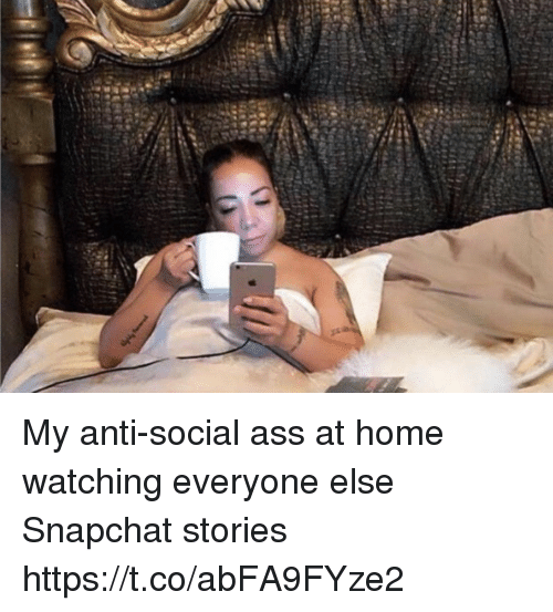 Ass, Funny, and Snapchat: (7 My anti-social ass at home watching everyone else Snapchat stories https://t.co/abFA9FYze2