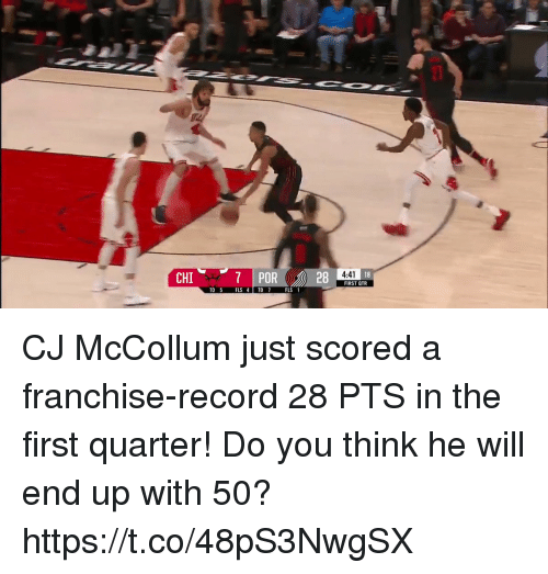 Memes, Record, and 🤖: 7 POR  28  4:41  18  CHI  FIRST QTR  TO 5 FLS 4 TO  FLS 1 CJ McCollum just scored a franchise-record 28 PTS in the first quarter!  Do you think he will end up with 50? https://t.co/48pS3NwgSX