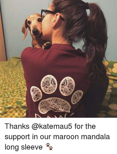 Mandala: 7 Thanks @katemau5 for the support in our maroon mandala long sleeve 🐾