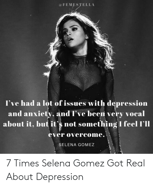 Selena Gomez: 7 Times Selena Gomez Got Real About Depression