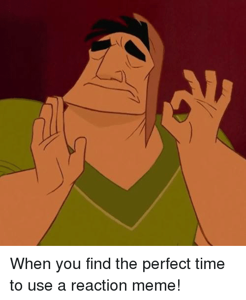7 when you find the perfect time to use a 4834981 🔥 25 best memes about reaction memes reaction memes