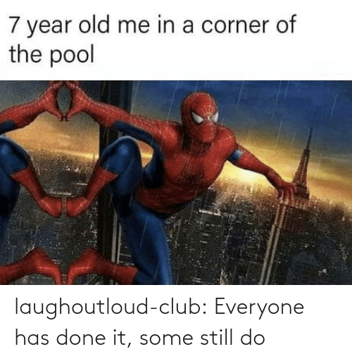 Pool: 7 year old me in a corner of  the pool laughoutloud-club:  Everyone has done it, some still do
