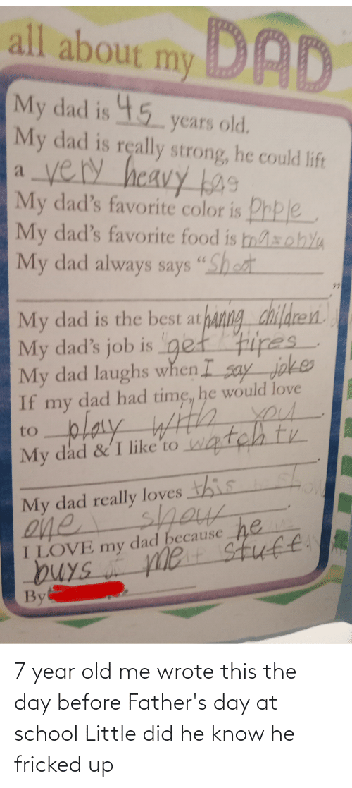 fathers day: 7 year old me wrote this the day before Father's day at school Little did he know he fricked up