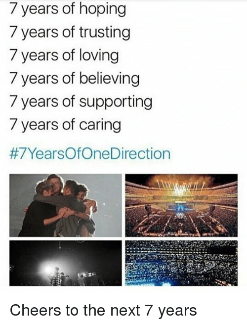 Memes, 🤖, and Cheers: 7 years of hoping  7 years of trusting  7 years of loving  7 years of believing  7 years of supporting  / years of caring  #7YearsOfOneDi rection Cheers to the next 7 years