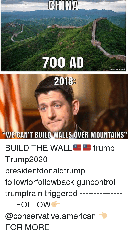 "build-the-wall: 700 AD  mematic.net  2018  ""WE CAN'T BUILD WALLS OVER MOUNTAINS"" BUILD THE WALL🇺🇸🇺🇸 trump Trump2020 presidentdonaldtrump followforfollowback guncontrol trumptrain triggered ------------------ FOLLOW👉🏼 @conservative.american 👈🏼 FOR MORE"