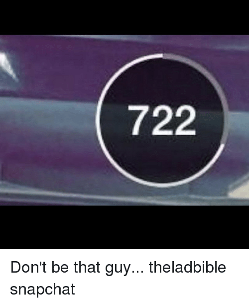 dont be that guy: 722 Don't be that guy... theladbible snapchat