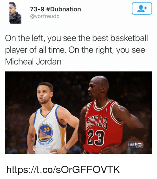 Micheal Jordan: 73-9 #Dubnation  avorfreudc  On the left, you see the best basketball  player of all time. On the right, you see  Micheal Jordan  30  ARRIO https://t.co/sOrGFFOVTK