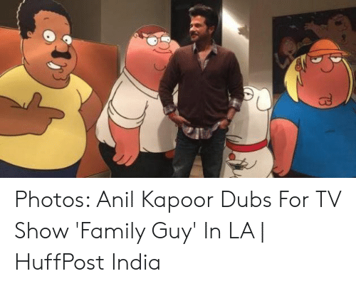 anil kapoor: 73 Photos: Anil Kapoor Dubs For TV Show 'Family Guy' In LA | HuffPost India