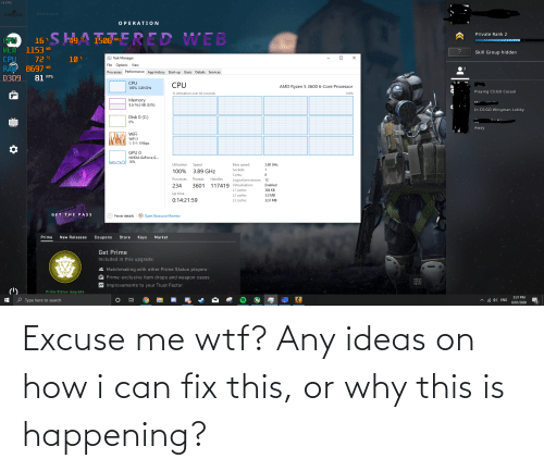 wingman: 74 FPS  Dashboard  CS GO  OPERATION  16 S 94 1506 -  Private Rank 2  FERED WEB  GPU  MHz  MEM 1153 MB  Skill Group hidden  72 °C  8697 MB  E Task Manager  10 %  RAD  D3D9  CPU  File Options View  Processes Performance App history Start-up Users Details Services  81 FPS  CPU  CPU  AMD Ryzen 5 3600 6-Core Processor  100% 3.89 GHz  Playing CS:Go Casual  % Utilisation over 60 seconds  100%  Memory  8.5/16.0 GB (53%)  In CS:GO Wingman Lobby  Disk 0 (C:)  0%  Away  WiFi  WiFi 3  S: O R: O Kbps  GPU O  NVIDIA GeForce G..  16%  Utilisation  Speed  Base speed:  3.60 GHz  Sockets:  100%  3.89 GHz  Cores:  Processes  Threads  Handles  Logical processors: 12  Enabled  117419 Virtualisation:  L1 cache:  234  3601  384 KB  Up time  L2 cache:  3.0 MB  0:14:21:59  L3 cache:  32.0 MB  HATTERED WE  GET THE PASS  A) Fewer details  O Open Resource Monitor  Prime  New Releases  Coupons  Store  Keys  Market  Get Prime  Included in this upgrade:  2 Matchmaking with other Prime Status players  A Prime-exclusive item drops and weapon cases  Improvements to your Trust Factor  (')  Prime Status Upgrade  3:31 PM  O Type here to search  A G 1)) ENG  6/01/2020 Excuse me wtf? Any ideas on how i can fix this, or why this is happening?