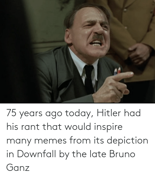 inspire: 75 years ago today, Hitler had his rant that would inspire many memes from its depiction in Downfall by the late Bruno Ganz