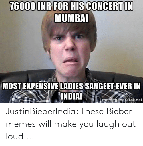 Justin Meme: 76000 INR FOR HIS CONCERT IN  MUMBAI  MOST EXPENSIVELADIES SANGEET EVER IN  INDIA!  memegeneratot.net JustinBieberIndia: These Bieber memes will make you laugh out loud ...