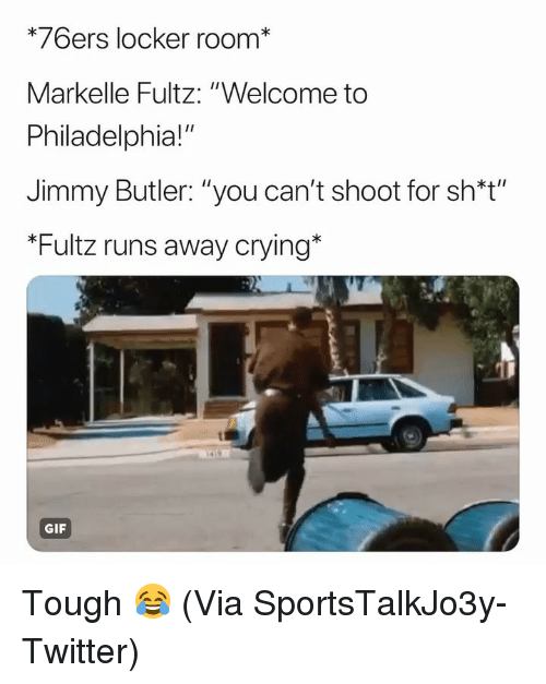 "Runs Away: *76ers locker room*  Markelle Fultz: ""Welcome to  Philadelphia!""  Jimmy Butler: ""you can't shoot for sh*t""  Fultz runs away crying  GIF Tough 😂 (Via ‪SportsTalkJo3y‬-Twitter)"