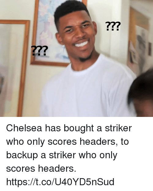 headers: 77? Chelsea has bought a striker who only scores headers, to backup a striker who only scores headers. https://t.co/U40YD5nSud