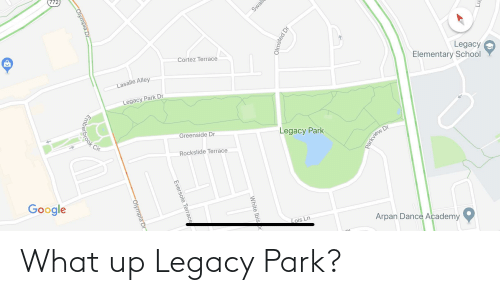 """cortez: 772  Swal  Cortez Terrace  Legacy  Elementary School  Lasalle Alley  Legacy Park Dr  Greenside Dr  Legacy Park  Rockslide Terrace  Google  Lois Ln  Arpan Dance Academy  """"ךח""""  parkview Dr  Olmsted Dr  White Ibis  COlympia Dr.  Eversole Terrace  Brook Cit  """"Olympia Dr What up Legacy Park?"""