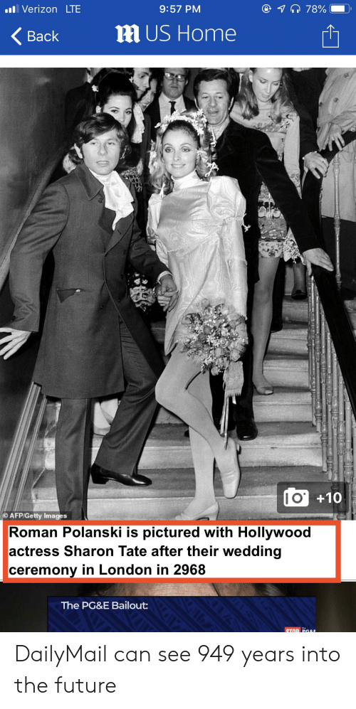 polanski: 78%  .I Verizon LTE  9:57 PM  m US Home  Back  IO+10  AFP/Getty Images  Roman Polanski is pictured with Hollywood  actress Sharon Tate after their wedding  ceremony in London in 2968  The PG&E Bailout:  STOR PG&E DailyMail can see 949 years into the future