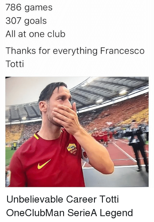 Francesco Totti: 786 games  307 goals  All at one club  Thanks for everything Francesco  Totti Unbelievable Career Totti OneClubMan SerieA Legend