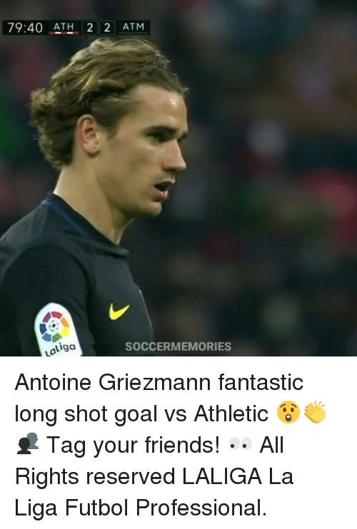 Memes, La Liga, and Athletics: 79:40 ATH 2 2 ATM  SOCCERMEMORIES  Liga Antoine Griezmann fantastic long shot goal vs Athletic 😲👏 👥 Tag your friends! 👀 All Rights reserved LALIGA La Liga Futbol Professional.