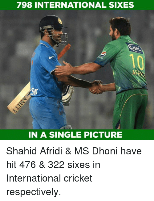 Memes, Cricket, and International: 798 INTERNATIONAL SIXES  IN A SINGLE PICTURE Shahid Afridi & MS Dhoni have hit 476 & 322 sixes in International cricket respectively.