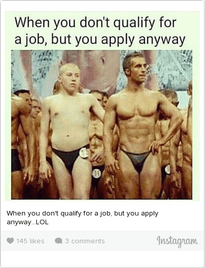 Lol, Work/Job, and Jobs: When you don't qualify for a job, but you apply anyway When you don't qualify for a job, but you apply anyway...LOL