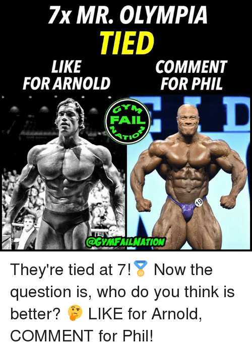 Fail, Mr Olympia, and Who: 7x MR, OLYMPIA  TIED  LIKE  FOR ARNOLD  COMMENT  FOR PHIL  FAIL  COGYMFAILNATION They're tied at 7!🏅 Now the question is, who do you think is better? 🤔 LIKE for Arnold, COMMENT for Phil!
