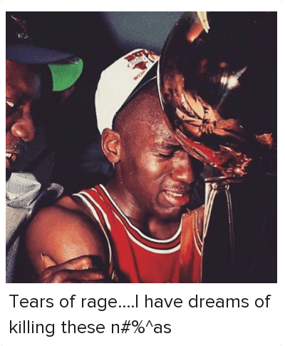 Meek Mill, Michael Jordan Crying, and Dreams: @meek mill  Tears of rage....I have dreams of killing these n#%^as Tears of rage....I have dreams of killing these n%^as