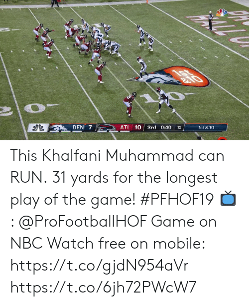 game on: 8.10  DEN 7  ATL 10  3rd 0:40  1st & 10  :12 This Khalfani Muhammad can RUN.  31 yards for the longest play of the game! #PFHOF19  📺: @ProFootballHOF Game on NBC Watch free on mobile: https://t.co/gjdN954aVr https://t.co/6jh72PWcW7