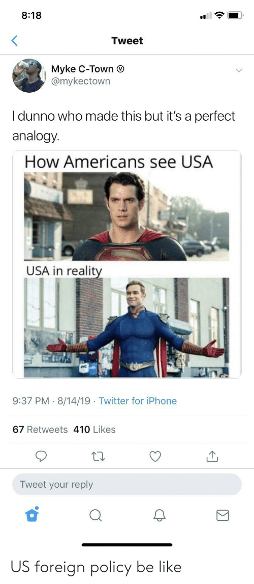 Analogy: 8:18  Tweet  Myke C-Town  @mykectown  Idunno who made this but it's a perfect  analogy.  How Americans see USA  USA in reality  9:37 PM 8/14/19 Twitter for iPhone  67 Retweets 410 Likes  Tweet your reply US foreign policy be like