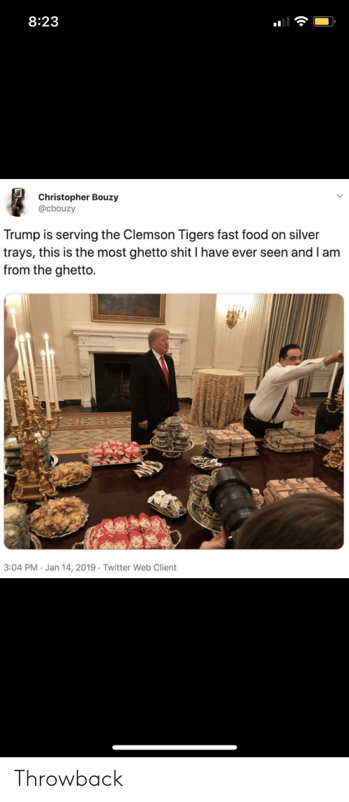 clemson tigers: 8:23  Christopher Bouzy  @cbouzy  Trump is serving the Clemson Tigers fast food on silver  trays, this is the most ghetto shit I have ever seen and I am  from the ghetto.  3:04 PM · Jan 14, 2019 Twitter Web Client Throwback