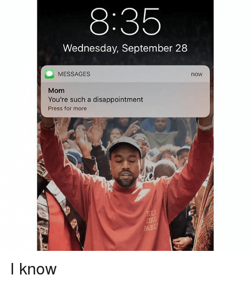 Wednesday, Dank Memes, and Mom: 8:35  Wednesday, September 28  MESSAGES  now  Mom  You're such a disappointment  Press for more I know