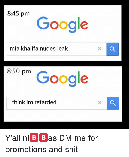 Google, Memes, and Nudes: 8:45 pm  Google  mia khalifa nudes leak  8:50 pm  Google  i think im retarded Y'all ni🅱🅱as DM me for promotions and shit