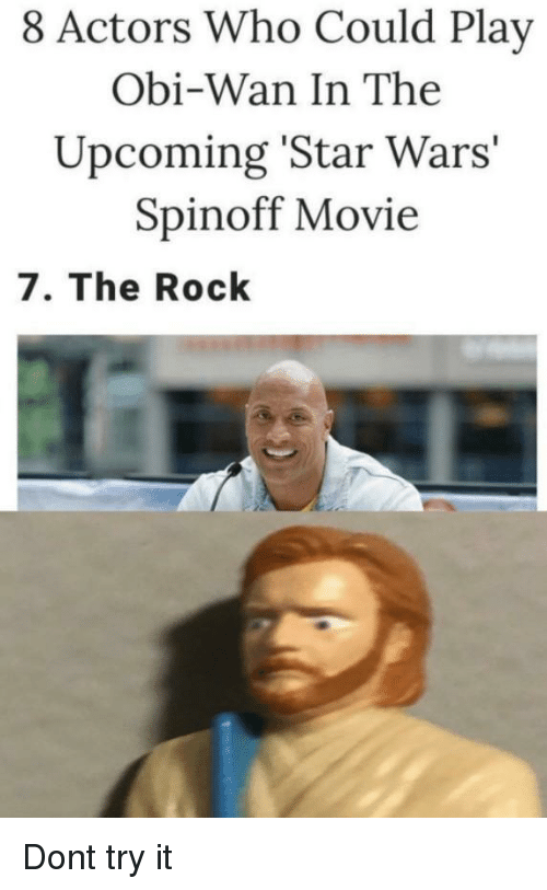 The Rock: 8 Actors Who Could Play  Obi-Wan In The  Upcoming 'Star Wars'  Spinoff Movie  7. The Rock Dont try it