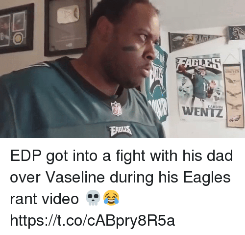 Carson Wentz: :8  CARSON  WENTZ EDP got into a fight with his dad over Vaseline during his Eagles rant video 💀😂 https://t.co/cABpry8R5a