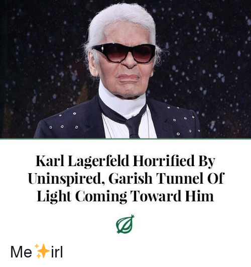 karl lagerfeld: 8 e  Karl Lagerfeld Horrified By  Uninspired. Garish Tunnel Of  Light Coming Toward Him