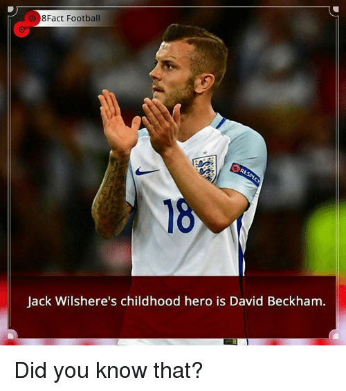 David Beckham, Football, and Memes: 8 Fact Football  Jack Wilshere's childhood hero is David Beckham. Did you know that?