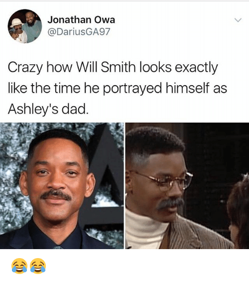 ashleys: 8  Jonathan Owa  @DariusGA97  Crazy how Will Smith looks exactly  like the time he portrayed himself as  Ashley's dad 😂😂