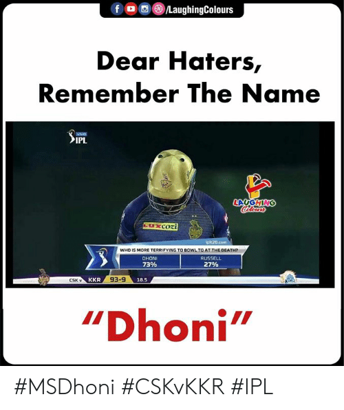 """remember the name: (8) /LaughingColours  Dear Haters,  Remember The Name  vive  IPL  t20.com  WHO IS MORE TERRIFYING TO BOWL TO AT THE DEATH  DHONI  73%  RUSSEL  27%  CSK v  93-9  18.5  """"Dhoni #MSDhoni #CSKvKKR #IPL"""